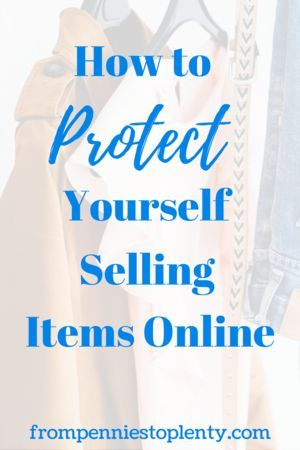 How to Protect Yourself Selling Items Online – Make Money Online