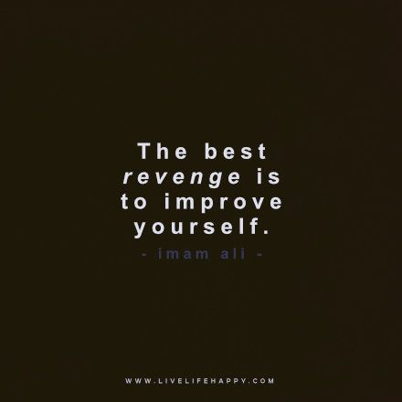 The Best Revenge Is to Improve                                                                                                                                                                                 More