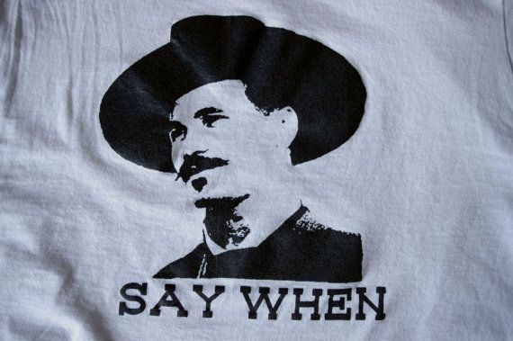 Doc Holliday Tombstone Inspired T Shirt Say When Classic One Color Distressed Tshirt Screen Printed Di Doc Holliday Tombstone Doc Holliday Distressed Tshirt