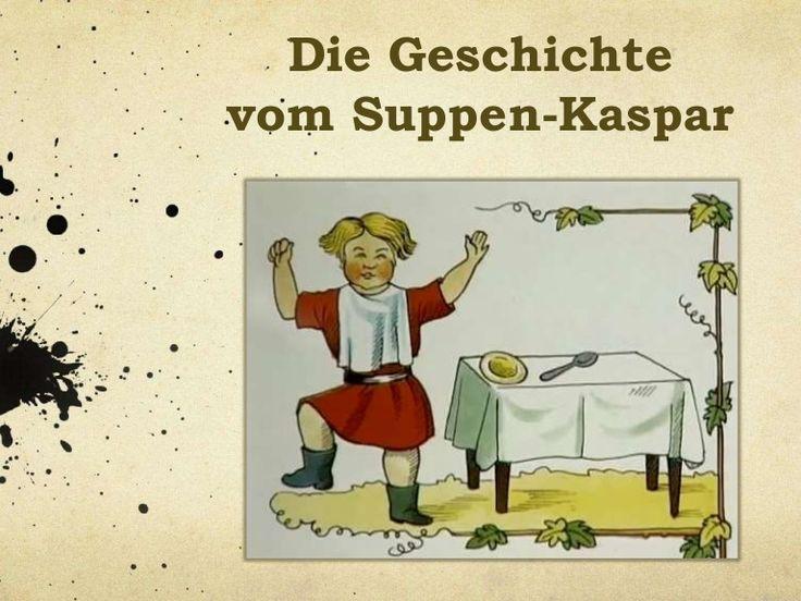 SUPPEN-KASPAR Eine Geschichte aus dem Struwwelpeter  von Heinrich Hoffmann Es gibt ein Arbeitsblatt zum Ergänzen