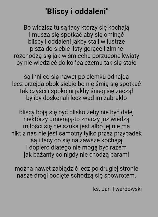 Bliscy i oddaleni. Ks. Jan Twardowski ❤ piękno samo w sobie :3 #miłość #love #wiersz #bliscyioddaleni Te smutne, ale tak prawdziwe paradoksy