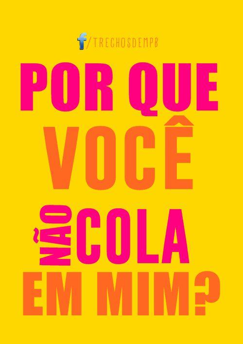 Por que você num cola em mim?  Sozinho - Caetano Veloso