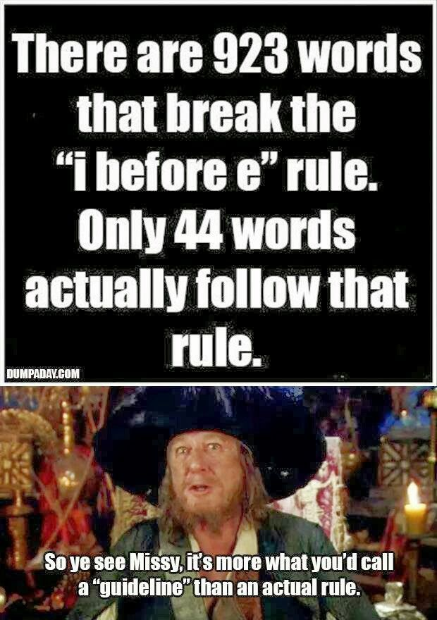 """There are 923 words that break the """"I before e"""" rule. Only 44 words actually follow that rule. So you see missy, it's more what you'd call a """"guideline"""" than an actual rule."""