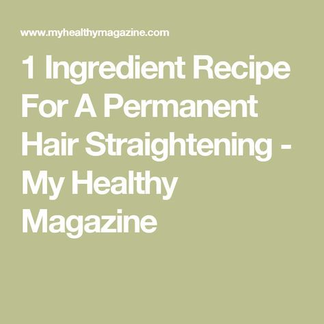 1 Ingredient Recipe For A Permanent Hair Straightening - My Healthy Magazine