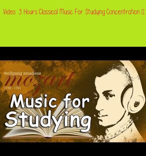 3 Hours Classical Music For Studying Concentration - Study