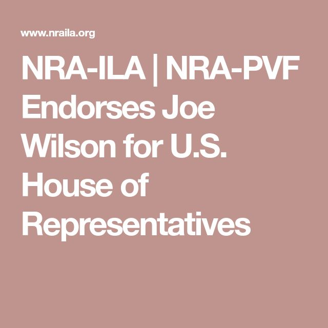 NRA-ILA | NRA-PVF Endorses Joe Wilson for U.S. House of Representatives