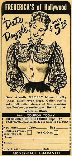 "Frederick's of Hollywood ""Date Dazzle"" blouse (1949). #vintage #1940s #fashion #ads   (....cr....I wasn't allowed to see any of the Frederick's of Hollywood ads as they were to risque.....my folks were very strict about things like that)"