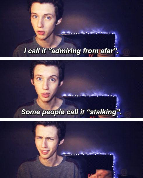 I call it admiring from afar. some people call it stalking. ~ Troye Sivan
