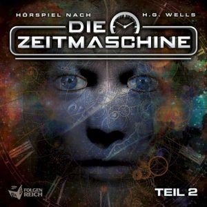 Die Zeitmaschine - Hörspiel nach H.G. Wells (Teil 2) - 5/5 Sterne - DeepGround Magazine