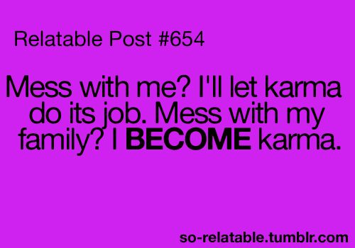 lol guilty: Funny Karma Quotes, Close Friends, Karma Funny, My Families, My Friends, Well Said, Karma Lol, I Dare You, My Family