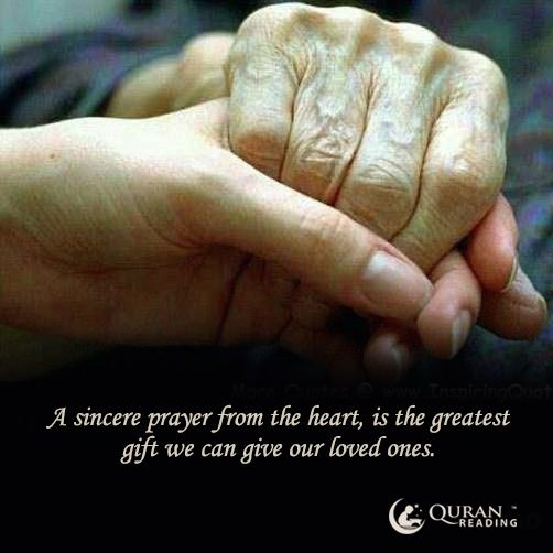 A sincere prayer from the heart is the greatest gift we can give our loved ones. #Pray #Islam