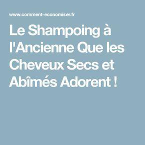 Le Shampoing à l'Ancienne Que les Cheveux Secs et Abîmés Adorent !