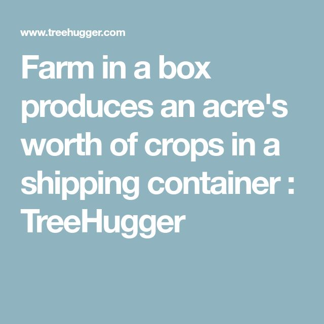 Farm in a box produces an acre's worth of crops in a shipping container : TreeHugger