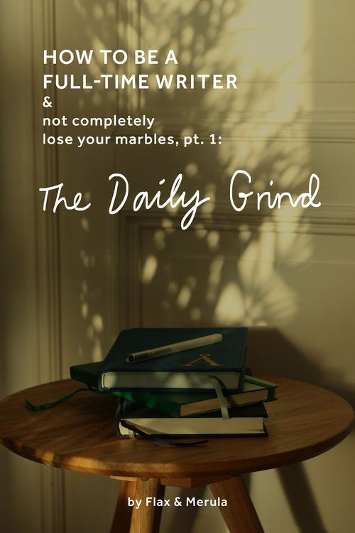 How to Be a Full Time Writer & Not Completely Lose Your Marbles pt. 1: The Daily Grind - by Flax & Merula