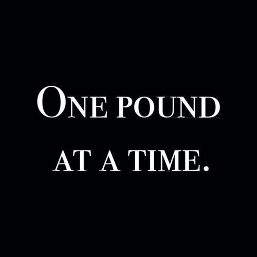 One Pound at a Time...