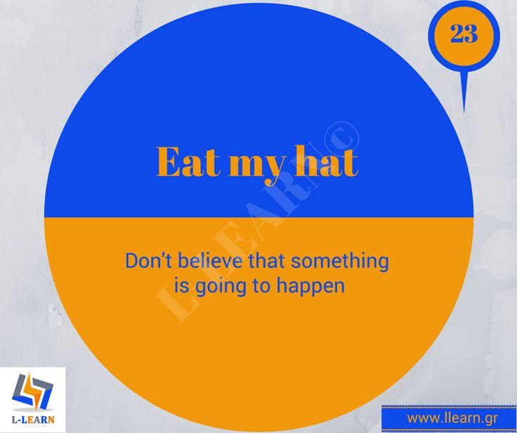 Eat my hat.   #Αγγλικά #αγγλικοί #ιδιωματισμοί
