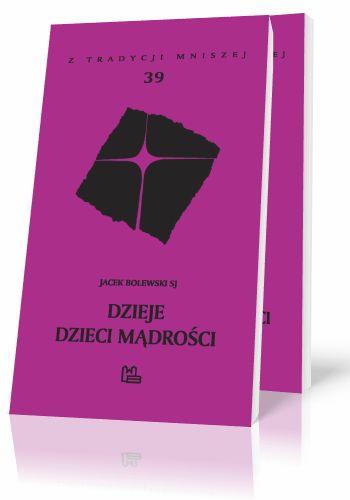 Jacek Bolewski SJ Dzieje dzieci Mądrości  http://tyniec.com.pl/product_info.php?cPath=3&products_id=368