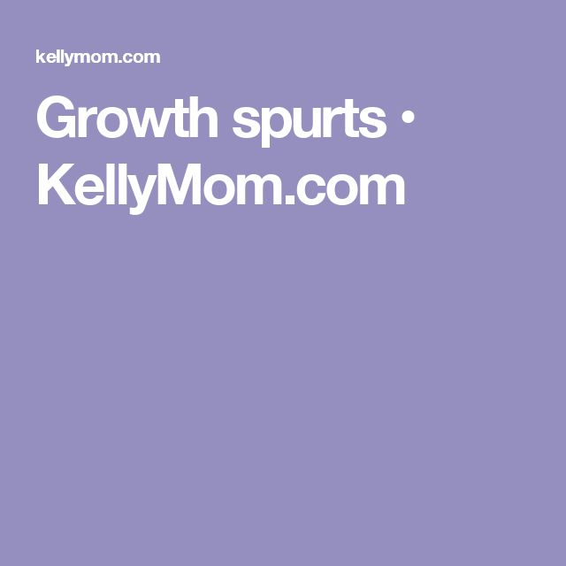 Growth spurts • KellyMom.com
