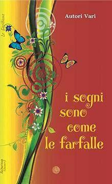 """Antologia """"I sogni sono come le farfalle"""" di Alcheringa Edizioni, contenente il mio racconto """"Un tuffo più in là""""."""
