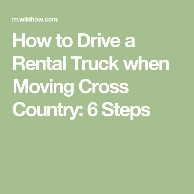 How to Drive a Rental Truck when Moving Cross Country: 6 Steps