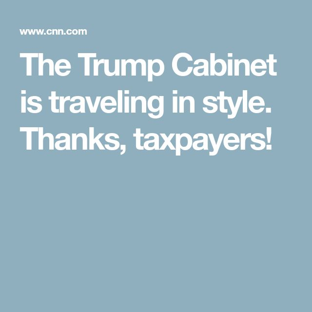 The Trump Cabinet is traveling in style. Thanks, taxpayers!
