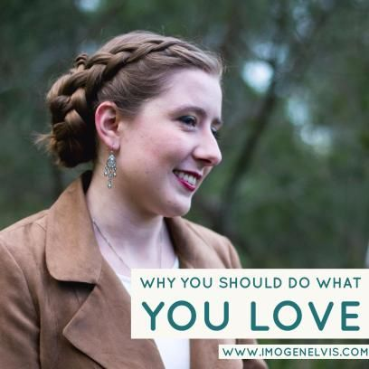 Why You Should Do What You Love – Imogen Elvis