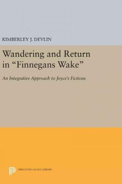 "Wandering and Return in ""Finnegans Wake"": An Integrative Approach to Joyce's Fictions"