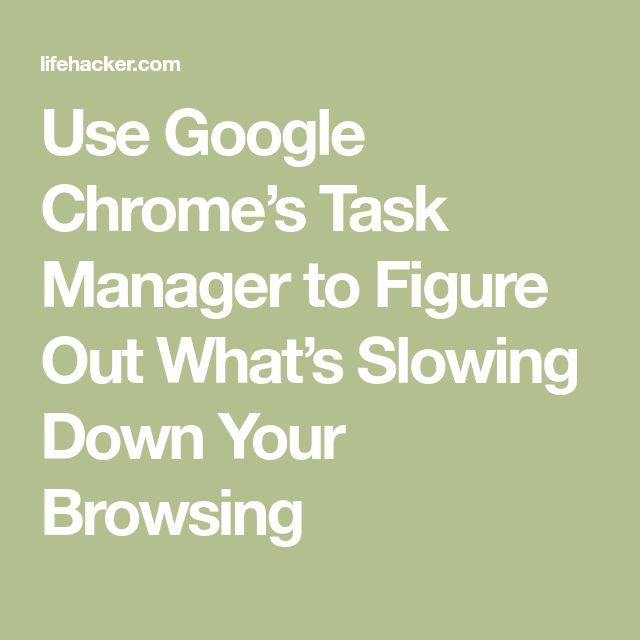 Use Google Chrome's Task Manager to Figure Out What's Slowing Down Your Browsing