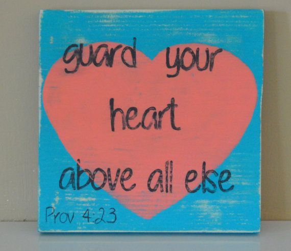 Above all else.   https://www.etsy.com/listing/241004319/teal-and-coral-heart-guard-your-heart