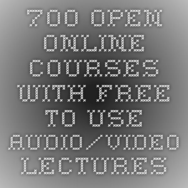 700 Open Online Courses with Free to Use Audio/Video Lectures