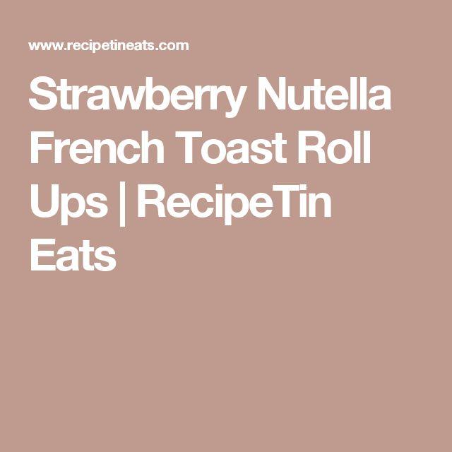 Strawberry Nutella French Toast Roll Ups | RecipeTin Eats