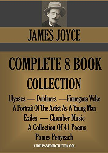 JAMES JOYCE COMPLETE 8 BOOK COLLECTION. Ulysses, Dubliners, A Portrait Of The Artist As A Young Man, Finnegans Wake, Exiles, Chamber Music, Pomes Penyeach, ... 41 Poems (Timeless Wisdom Collection 1268) by [JOYCE, JAMES]