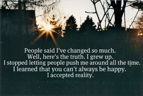 I accepted reality.: Real Life, Life Lessons, Growing Up, Happy Moments, Accepted Reality, Truths, Quotes About Changing, People, True Stories