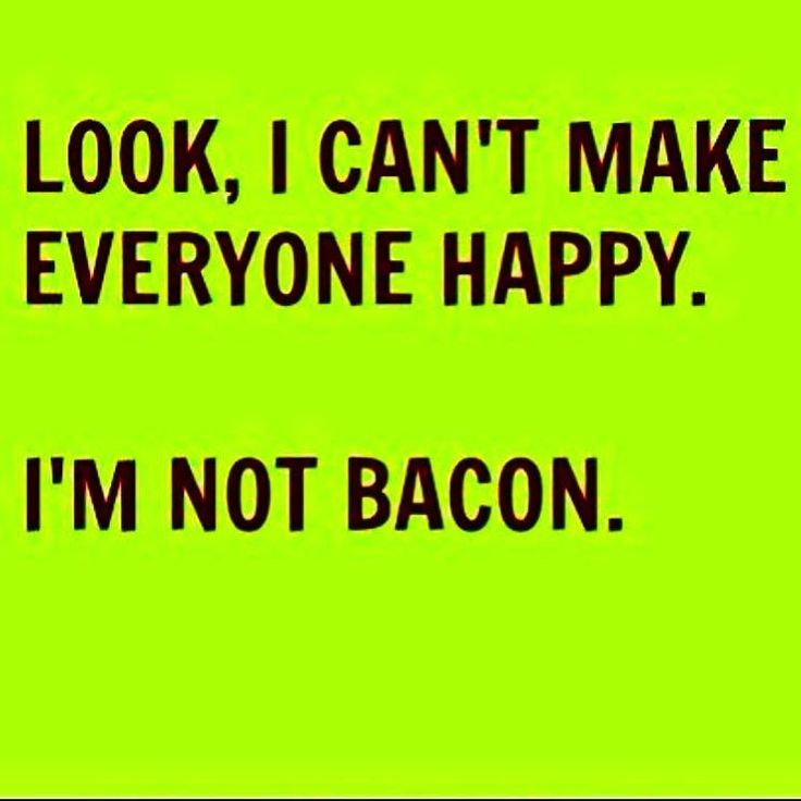 Look I cant make everyone happy. Im not BACON. I just searched for a bacon emoji- how do I not have one? This quote made me chuckle you cant please everyone. There will be people who don't like you and thats okay. For those people we give them bacon....or vegan treats. You only have a responsibility to yourself no one else to impress or delight. Just you. So take a deep breath. You have permission to relax. You cant make everyone happy and youre not supposed to. Thats boring. #quote #bacon…