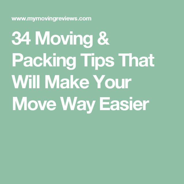 34 Moving & Packing Tips That Will Make Your Move Way Easier