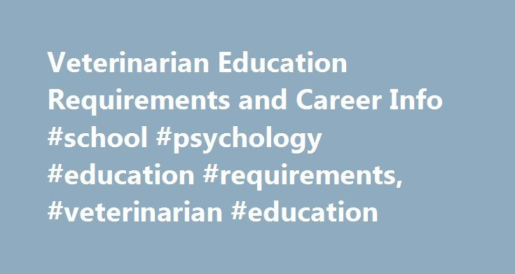 Veterinarian Education Requirements and Career Info #school #psychology #education #requirements, #veterinarian #education http://south-carolina.remmont.com/veterinarian-education-requirements-and-career-info-school-psychology-education-requirements-veterinarian-education/  # Veterinarian Education Requirements and Career Info Essential Information Veterinarians are trained in animal medicine, surgery and behavior. Graduates of veterinary programs may care for small animals, such as dogs and…