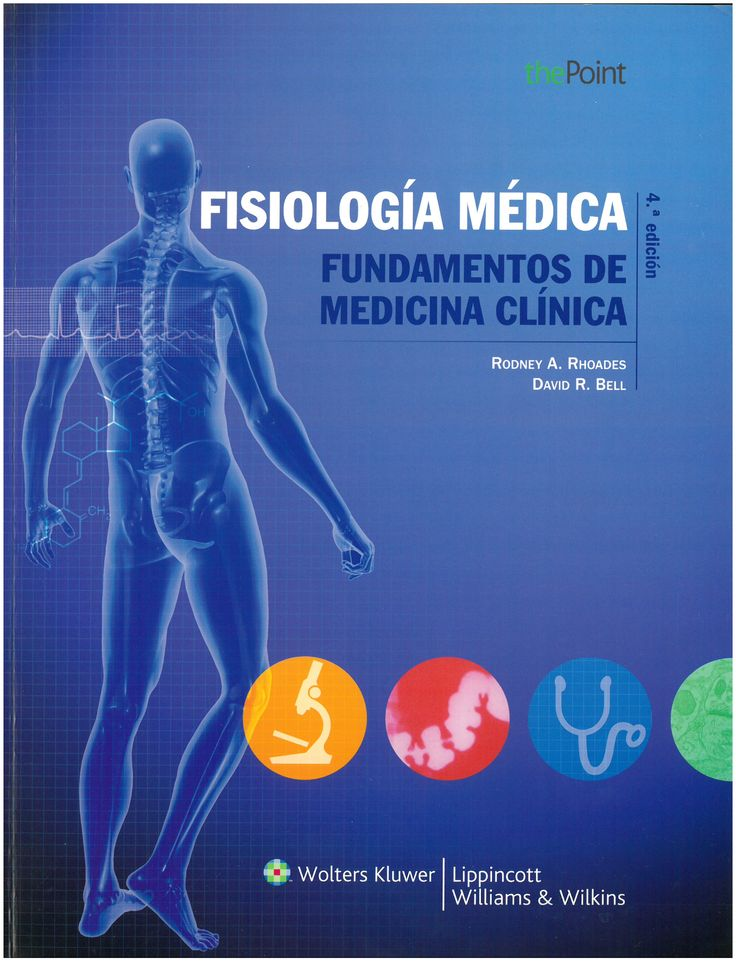 Fisiología médica : fundamentos de medicina clínica / edited by Rodney A. Rhoades, David R. Bell. 4ª ed . 2012
