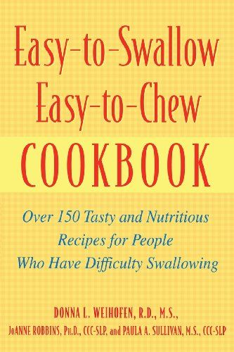 Easy-to-swallow, Easy-to-chew Cookbook: Over 150 Tasty and Nutritious Recipes for People Who Have Difficulty Swallowing (Medical Sciences)