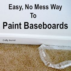packing tape 1/2 in up on baseboard, then tuck under BB. Wait a few hrs to remove. Easy, No Mess Way to Paint Baseboards - Crafty Journal