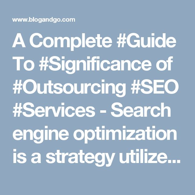 A Complete #Guide To #Significance of #Outsourcing #SEO #Services - Search engine optimization is a strategy utilized to market business online to gain visitors. With the rapid development of on-line companies, new techniques are required to improve the visibility of website on well-liked search engines. To increase online business it is essential for a website to attain the top ranking at search engines and it is not possible with out the frequent visits of the customers. SEO services are…