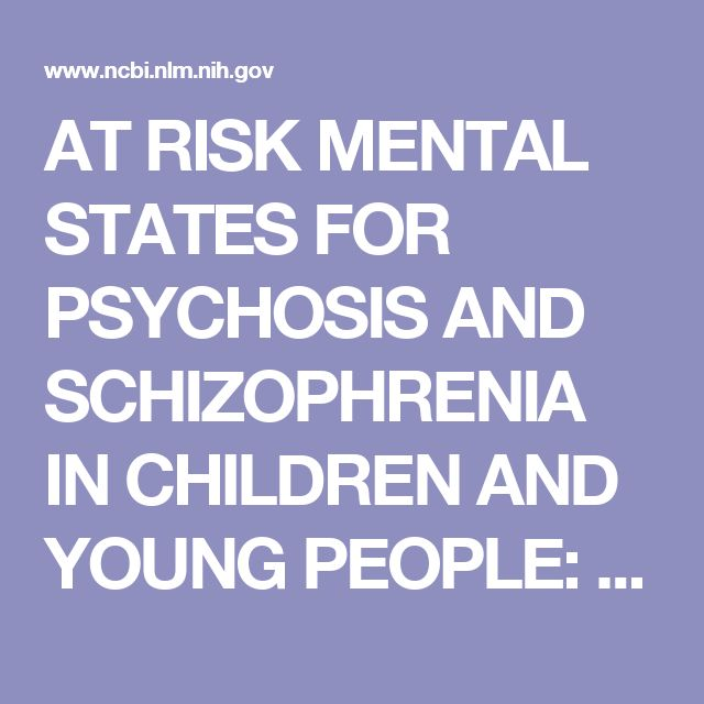 AT RISK MENTAL STATES FOR PSYCHOSIS AND SCHIZOPHRENIA IN CHILDREN AND YOUNG PEOPLE: RECOGNITION AND MANAGEMENT - Psychosis and Schizophrenia in Children and Young People - NCBI Bookshelf