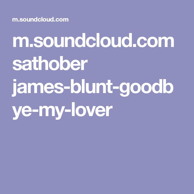m.soundcloud.com sathober james-blunt-goodbye-my-lover