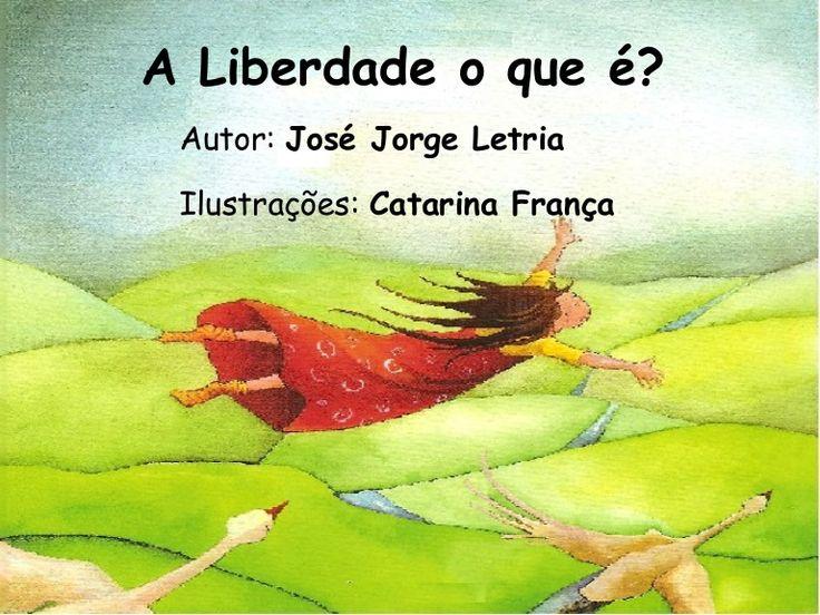 A Liberdade o que é?Autor: José Jorge LetriaIlustrações: Catarina França