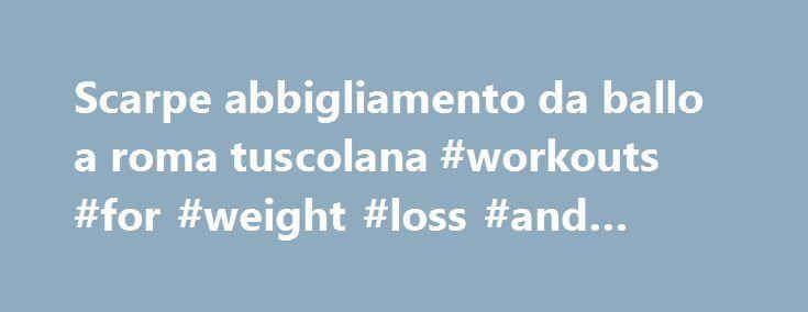 Scarpe abbigliamento da ballo a roma tuscolana #workouts #for #weight #loss #and #toning http://fitness.remmont.com/scarpe-abbigliamento-da-ballo-a-roma-tuscolana-workouts-for-weight-loss-and-toning/  Scarpe e abbigliamento da ballo Fitnessline il punto vendita a Roma (zona Tuscolana Metr Subaugusta) dove gli appassionati di danza e ballo possono trovare tutto ci che serve per godere al meglio la loro passione. Proponiamo calzature, abbigliamento e accessori per danze standard, danze…