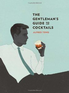 The Gentleman's Guide to Cocktails: Alfred Tong, Jack Hughes: 9781742704104: Amazon.com: Books