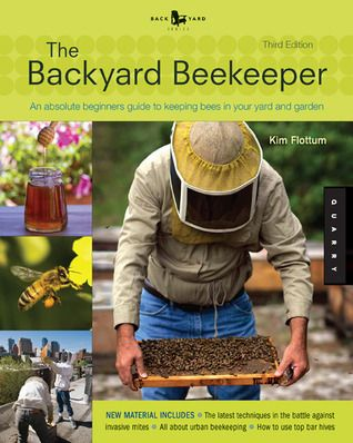 Backyard Beekeeper   Revised And Updated, Edition: An Absolute Beginneru0027s  Guide To Keeping Bees In Your Yard And Garden   New Material Includes:   .  Urban ...
