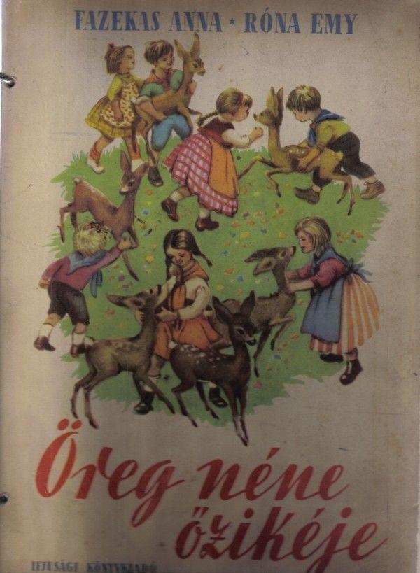 Fazekas Anna-Róna Emy: Öreg néne őzikéje, Ifjúsági Könyvkiadó, 1952