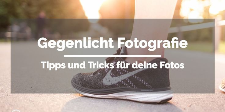 Wie mache ich beeindruckende Gegenlicht-Lifestyle Fotos? Hier ein paar gute Tipps!