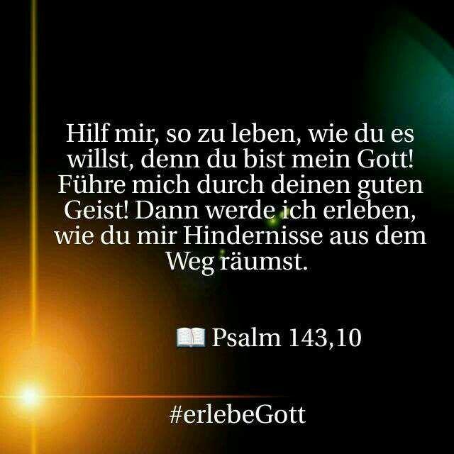 Mein #Gott - #hilf mir so zu #leben ....- #Hindernisse aus dem #Weg räumen durch deinen guten #Geist - #Bibel - #Psalm 143,10