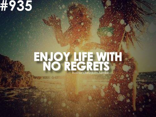 enjoy life with no regrets